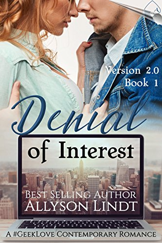Denial of Interest: A #GeekLove Contemporary Romance (Version 2.0 Book 1) by [Lindt,Allyson]