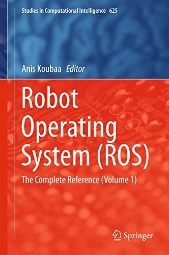 Robot Operating System (ROS): The Complete Reference (Volume 1) (Studies in Computational Intelligence) by Springer