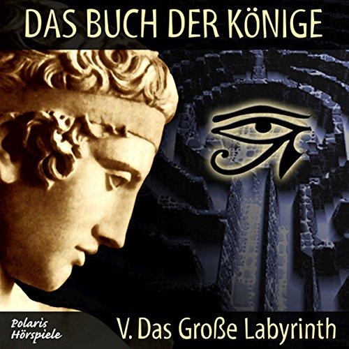 Das große Labyrinth (Das Buch der Könige 5)