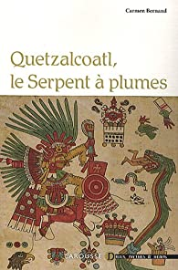 Quetzalcoatl, le serpent à plumes par Carmen Bernand