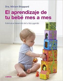 El aprendizaje de tu bebé mes a mes: Estimula el desarrollo ...