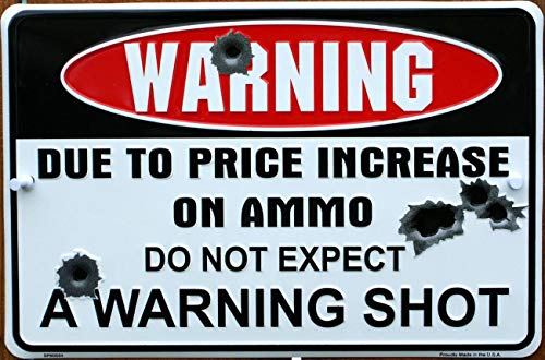 SUDAGEN Metal Warning Signs Warning Due to Price Increase on Ammo Do Not Expect A Warning Shot Tin Signs for Wall Decor (Warning Signs)