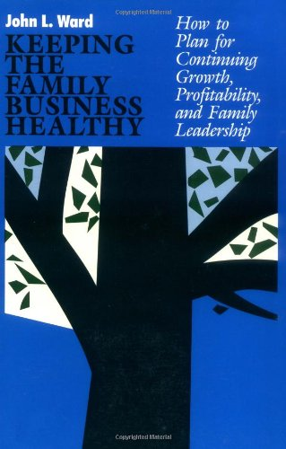 Keeping The Family Business Healthy: How to Plan for Continuing Growth, Profitability and Family Leadership