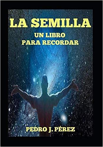 PORTADA LIBRO LA SEMILLA UN LIBRO PARA RECORDAR Pedro J. Perez www.librolasemilla.com