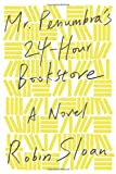 Mr. Penumbra's 24-Hour Bookstore: A Novel, Robin Sloan, 0374214913