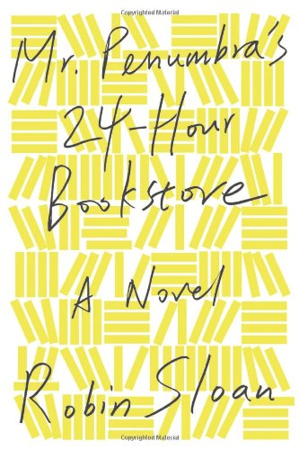 Mr. Penumbra's 24-Hour Bookstore: A Novel