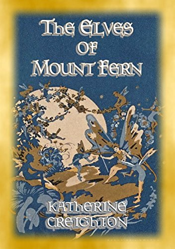 THE ELVES OF MOUNT FERN - The Adventures of elves, fairies and pixies of Mount Fern