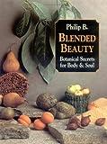 Blended Beauty, Philip B., 0898158656