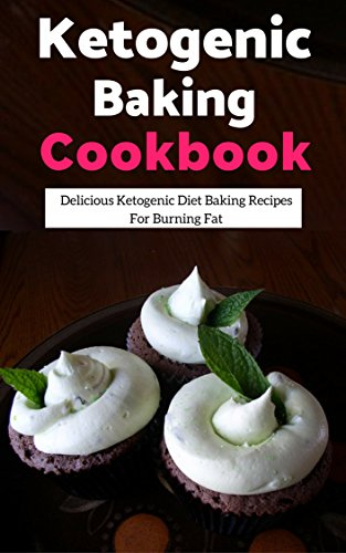 Ketogenic Baking Cookbook: Delicious Ketogenic Diet Baking Recipes For Burning Fat (Ketogenic Diet Cookbook Book 1) by Lisa Medows