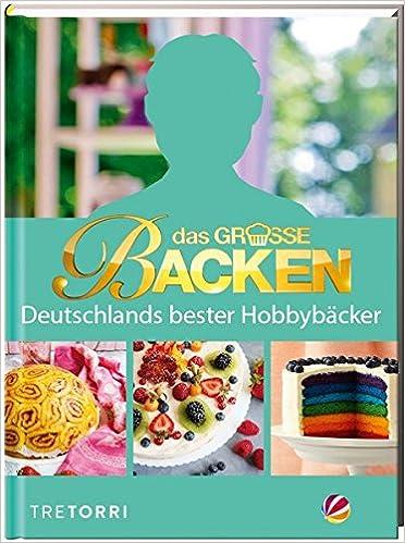 das groe backen deutschlands bester hobbybcker das siegerbuch 2018 amazonde ralf frenzel bcher - Das Grose Backen Bewerben