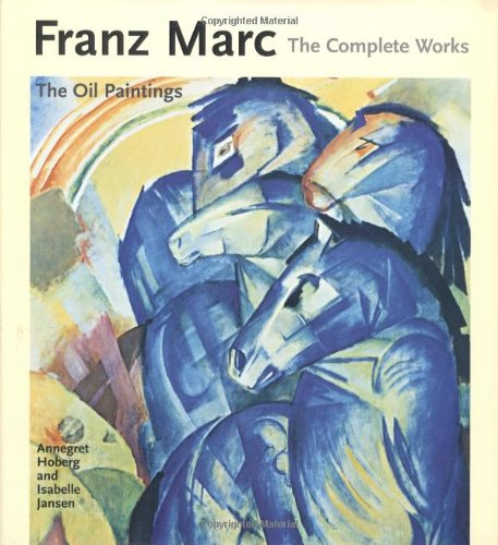 Read Online Franz Marc: The Complete Works, Volume 1: The Oil Paintings (Complete Works (Philip Wilson Publishers)) ebook