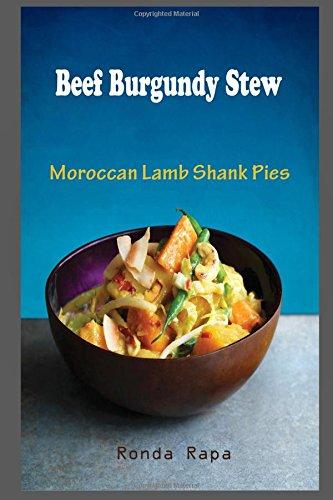 Beef Burgundy Stew: Moroccan Lamb Shank Pies