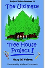 The Ultimate Tree House Project: Project Kids Adventure #1 (Project Kids Adventures) (Volume 1) Paperback