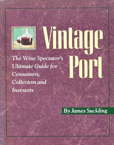 Vintage Port: The Wine Spectator's Ultimate Guide for Consumers, Collectors, and Investors