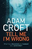Tell Me I'm Wrong: A gripping psychological thriller with a killer twist by  Adam Croft in stock, buy online here