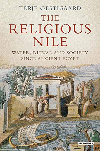 The Religious Nile: Water, Ritual and Society Since Ancient ()