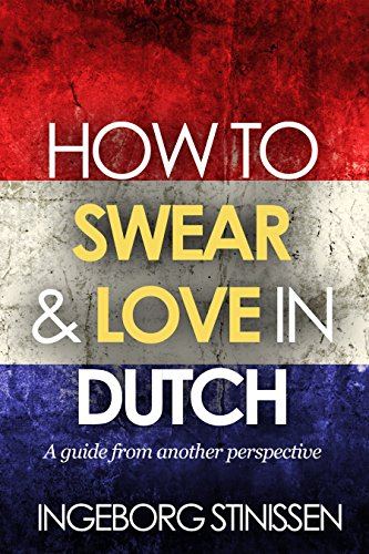 How to Swear & Love in Dutch by Ingeborg Stinissen