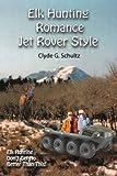 Elk Hunter's Romance Jet Rover Style, Clyde G. Schultz, 1440185468
