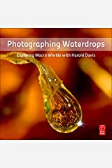 Photographing Waterdrops: Exploring Macro Worlds with Harold Davis Paperback