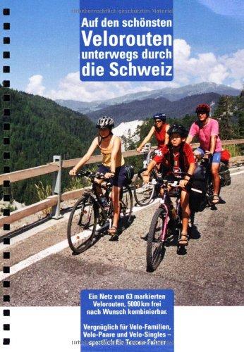 Auf den schönsten Velorouten unterwegs durch die Schweiz: 63 markierte Velorouten auf 5000 km, Familientouren und für Sportliche. 1:303000