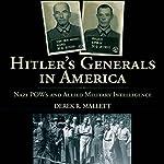 Hitler's Generals in America: Nazi POWs and Allied Military Intelligence | Derek R. Mallett
