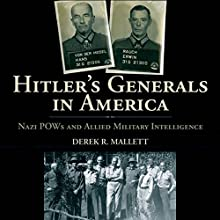 Hitler's Generals in America: Nazi POWs and Allied Military Intelligence Audiobook by Derek R. Mallett Narrated by Steve Rausch