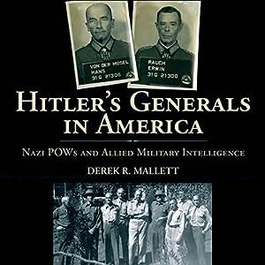 Hitler's Generals in America: Nazi POWs and Allied Military Intelligence Hörbuch von Derek R. Mallett Gesprochen von: Steve Rausch