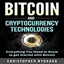 Bitcoin and Cryptocurrency Technologies: Everything You Need to Know to Get Started with Bitcoin Audiobook by Christopher Nygaard Narrated by Skyler Morgan