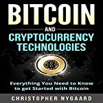 Bitcoin and Cryptocurrency Technologies: Everything You Need to Know to Get Started with Bitcoin | Christopher Nygaard