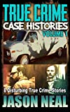 True Crime Case Histories - Volume 1: 8 Disturbing True Crime Stories (True Crime Collection)