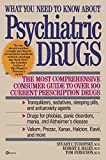 img - for What You Need to Know About Psychiatric Drugs: The Most Comprehensive Consumer Guide to Over 100 Current Prescription Drugs book / textbook / text book