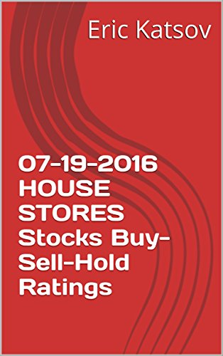 Download PDF 07-19-2016 HOUSE STORES Stocks Buy-Sell-Hold Ratings