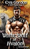 White Wolf of Avalon, Werewolf Knight (Wolf Maiden Saga Book 3)
