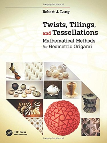 Twists, Tilings, and Tessellations: Mathematical Methods for Geometric Origami by A. K. Peters
