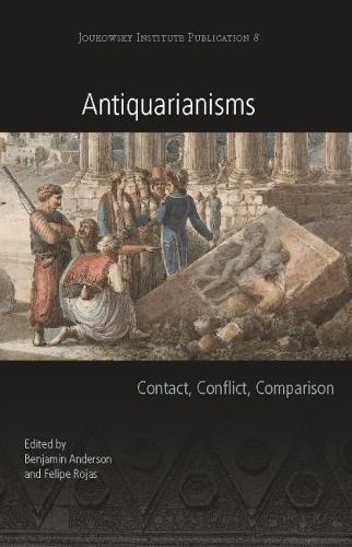Antiquarianisms: Contact, Conflict, Comparison (Joukowsky Institute Publication)