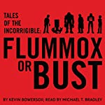Tales of the Incorrigible: Flummox or Bust | Kevin Bowersox