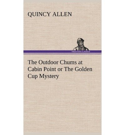[ THE OUTDOOR CHUMS AT CABIN POINT OR THE GOLDEN CUP MYSTERY ] By Allen, Quincy ( Author) 2012 [ Hardcover ]