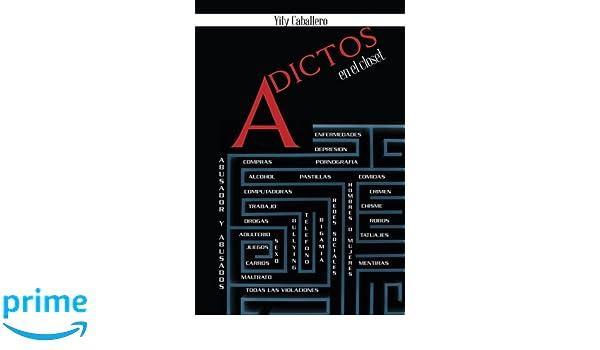 Adictos en el Closet: 1 Millón de Adicciones (Spanish Edition): Yily Caballero: 9781463372620: Amazon.com: Books