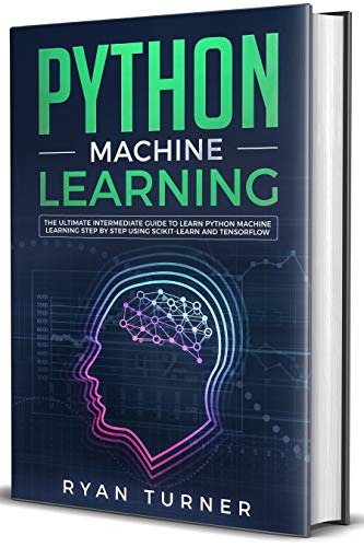 - Python Machine Learning: The Ultimate Intermediate Guide to Learn Python Machine Learning Step by Step Using Scikit-Learn and Tensorflow