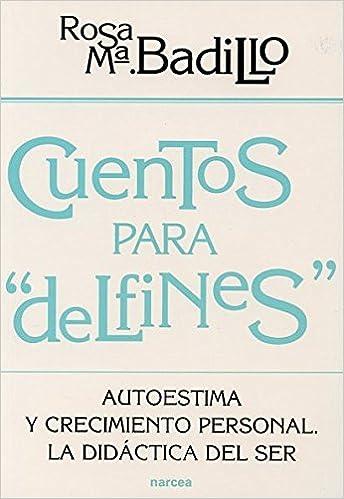 Cuentos para delfines: Autoestima y crecimiento personal. La didáctica del ser Educación Hoy: Amazon.es: Rosa María Badillo Baena: Libros