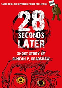 28 Seconds Later: A Zombie Short Story by [Bradshaw, Duncan P.]