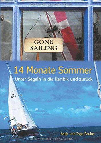 14 Monate Sommer: Unter Segeln in die Karibik und zurück Gebundenes Buch – 23. Oktober 2017 Antje Paulus Ingo Paulus Books on Demand 3746011981