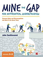Mine the Gap for Mathematical Understanding, Grades 3-5: Common Holes and Misconceptions and What To Do About Them (Corwin Mathematics Series)