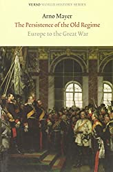 The Persistence of the Old Regime: Europe to the Great War (Verso World History Series)