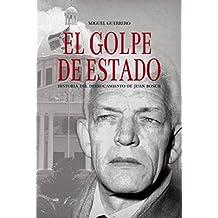 El Golpe de Estado: Historia del derrocamiento de Juan Bosch (Spanish Edition)