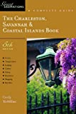Charleston, Savannah & Coastal Islands Book: A Complete Guide, Fifth Edition (A Great Destinations Guide)