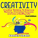 Creativity: Creative Thinking to Improve Memory, Increase Success and Live a Healthy Life Audiobook by James Seals Narrated by Robert Grothe