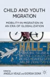 Child and Youth Migration : Mobility-In-Migration in an Era of Globalization, , 1137280662