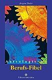 Astrologische Berufs-Fibel (Edition Astrodata - Fibel-Reihe)