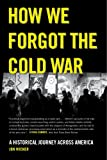 How We Forgot the Cold War, Jon Wiener, 0520282213